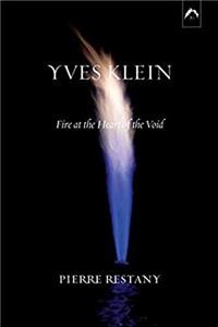 Fb2 Yves Klein: Fire at the Heart of the Void (Art  Knowledge) ePub