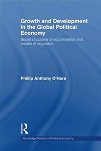 Fb2 Growth and Development in the Global Political Economy: Modes of Regulation and Social Structures of Accumulation (Routledge Froniters of Political Economy) ePub