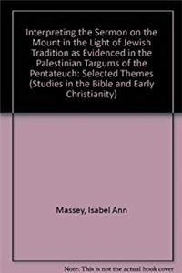 Fb2 Interpreting the Sermon on the Mount in the Light of Jewish Tradition As Evidenced in the Palestinian Targums of the Pentateuch: Selected Themes (Studies in the Bible  Early Christianity) ePub