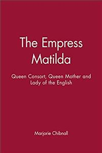 Fb2 The Empress Matilda: Queen Consort, Queen Mother and Lady of the English ePub