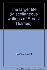 Fb2 The larger life (Miscellaneous writings of Ernest Holmes) ePub