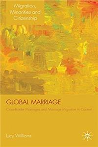 Fb2 Global Marriage: Cross-Border Marriage Migration in Global Context (Migration, Diasporas and Citizenship) ePub