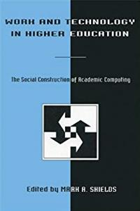 Fb2 Work and Technology in Higher Education: The Social Construction of Academic Computing (Technology and Education Series) ePub