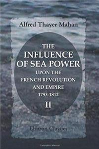 Fb2 The Influence of Sea Power upon the French Revolution and Empire, 1793-1812: Volume 2 ePub