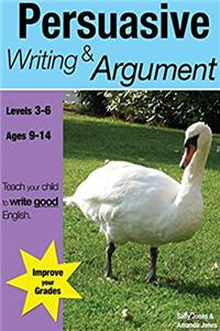 Fb2 Learning Persuasive Writing and Argument (Grades 3-7): Teach Your Child to Write Good English ePub
