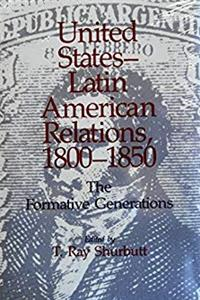 Fb2 United States-Latin American Relations, 1800-1850: The Formative Generations ePub