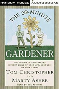 Fb2 The 20-Minute Gardener: The Garden of Your Dreams Without Giving up Your Life, Your Job, or Your Sanity ePub