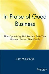 Fb2 In Praise of Good Business: How Optimizing Risk Rewards Both Your Bottom Line and Your People ePub