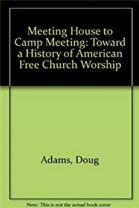 Fb2 Meeting House to Camp Meeting: Toward a History of American Free Church Worship ePub