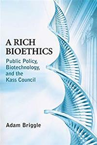 Fb2 Rich Bioethics: Public Policy, Biotechnology, and the Kass Council (ND Studies in Medical Ethics) ePub