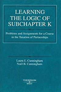 Fb2 Learning the Logic of Subchapter K: Problems and Assignments for a Course in the Taxation of Partnerships (Coursebook) ePub