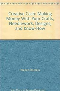Fb2 Creative Cash: Making Money With Your Crafts, Needlework, Designs, and Know-How ePub
