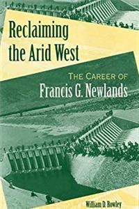 Fb2 Reclaiming the Arid West: The Career of Francis G. Newlands (American West in the Twentieth Century) ePub