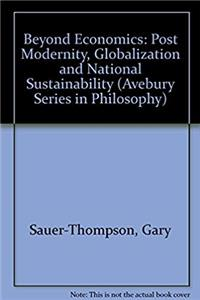 Fb2 Beyond Economics: Postmodernity, Globalization and National Sustainability (Avebury Series in Philosophy) ePub