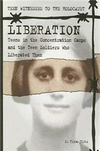 Fb2 Teen Witnesses to the Holocaust, Liberation: Teens in the Concentration Camps  the Teen Soldiers Who Liberated Them ePub