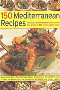 Fb2 150 Mediterranean Recipes: Mouthwatering , Healthy And Life-Extending Dishes From The Sun-Drenched Shores Of Spain, Greece, France, Italy And Northern ... And Colours In 550 Stunning Photographs ePub