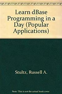 Fb2 Learn dBASE Programming in a Day: For Users of dBASE-Compatible Database Programs That Use the Xbase Language Including dBASE III Plus, dBASE Iv, Db (Popular Applications Series) ePub